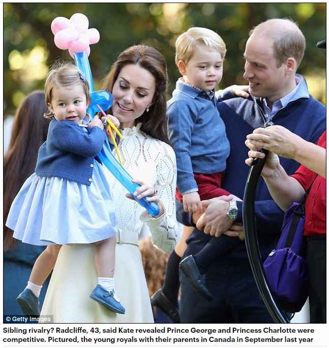 Sibling rivalry Radcliffe, 43, said Kate revealed Prince George and Princess Charlotte were competitive