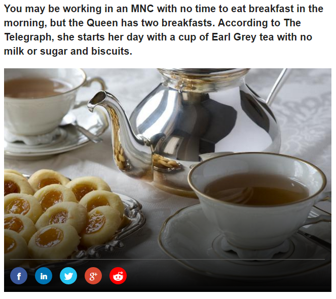 You may be working in an MNC with no time to eat breakfast in the morning, but the Queen has two breakfasts. According to The Telegraph Photo (C) GETTY IMAGES