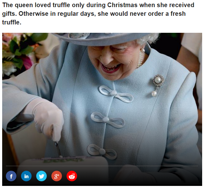 The queen loved truffle only during Christmas when she received gifts. Otherwise in regular days, she would never order a fresh truffle Photo (C) GETTY IMAGES