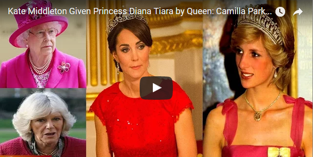 Kate Middleton Given Princess Diana Tiara by Queen Camilla Parker Jealousy Out Of Control