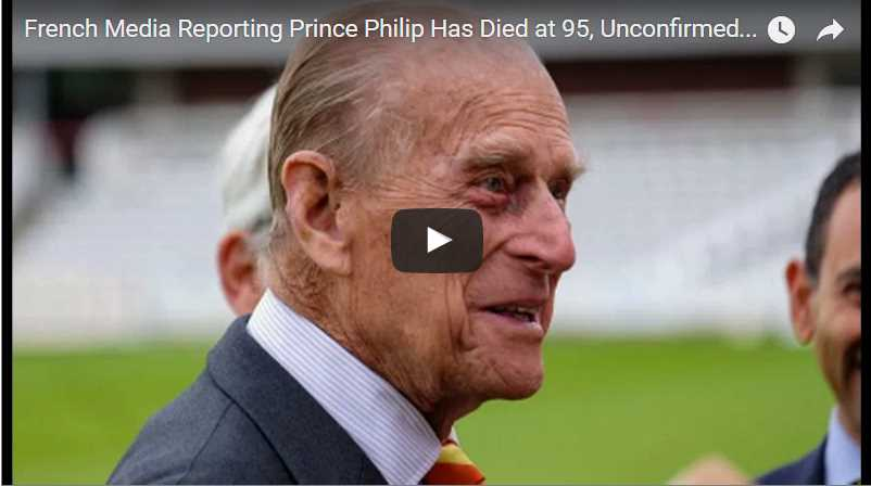 French Media Reporting Prince Philip Has Died at 95 Unconfirmed Until 8am Local