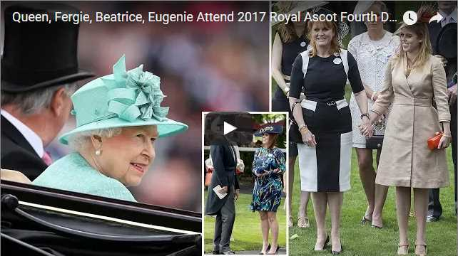 Queen Fergie Beatrice Eugenie Attend 2017 Royal Ascot Fourth Day Running