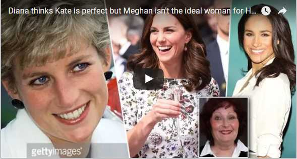 Diana thinks Kate is perfect but Meghan isnt an ideal woman for Harry