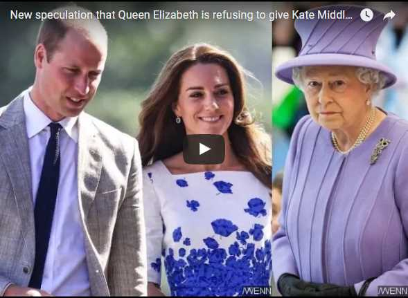 New speculation that Queen Elizabeth is refusing to give Kate Middleton