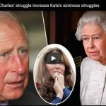 The Queen Charles struggle increase Kates sickness struggles